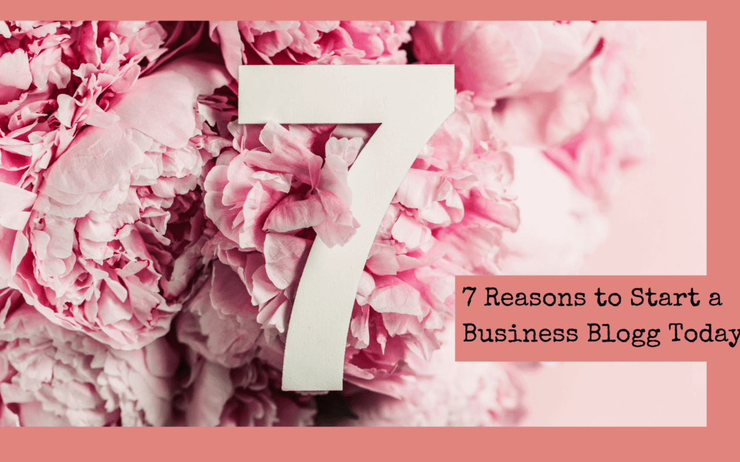 7 Reasons To Start a Business Blog Today