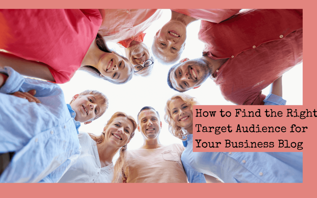 How to Find the Right Target Audience for your Business Blog