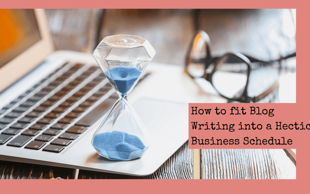 How to fit blog writing into a busy schedule (without compromising time)