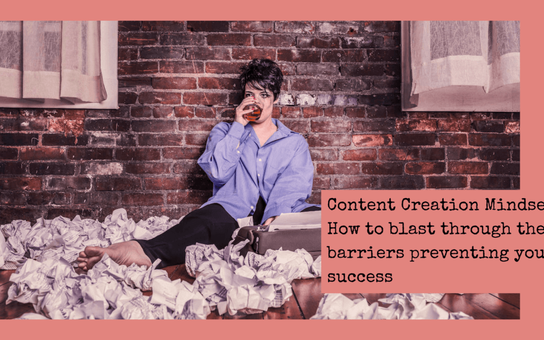 Content Creation Mindset: How to Blast Through The 7 Barriers Preventing Your Success