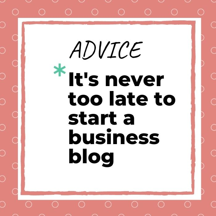 Quote Its never too late to start a business blog