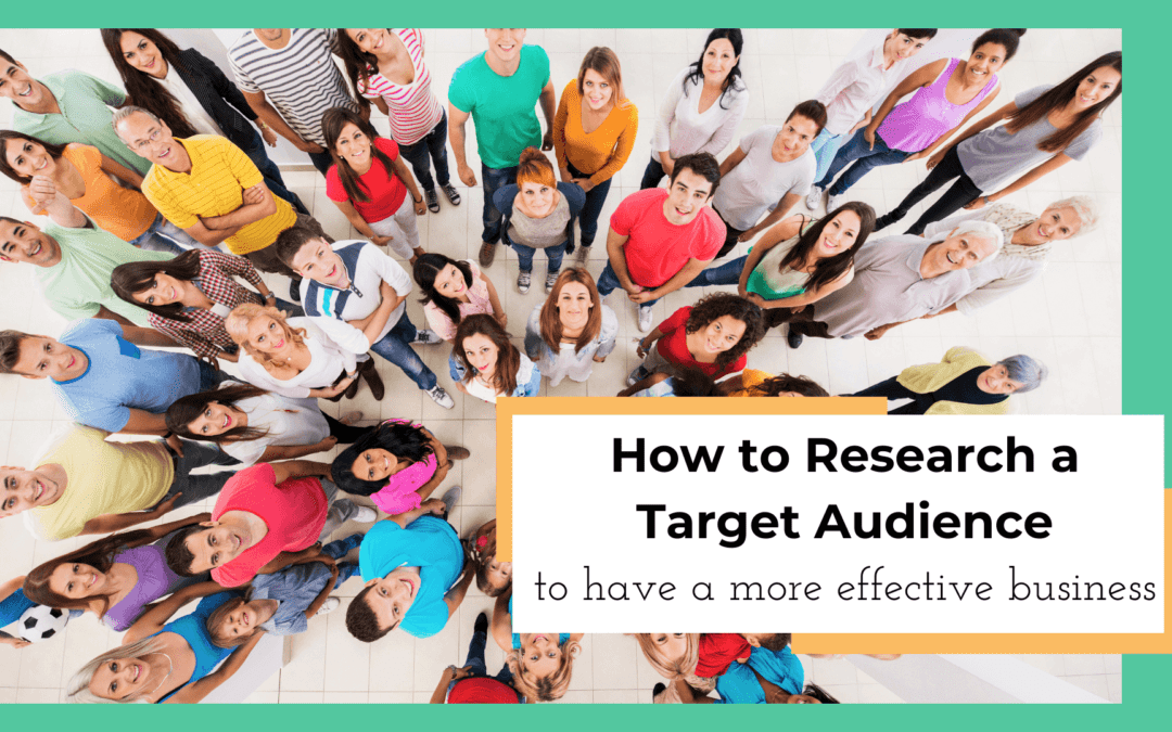 How to Research a Target Audience to Have a More Effective Business